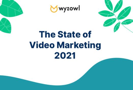 Wyzowl2021年度视频营销现状调查报告:86%的企业使用视频作为营销工具